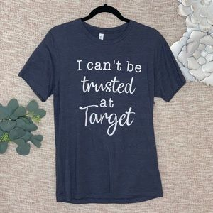 [i can't be trusted at target] Soft Tee Shirt